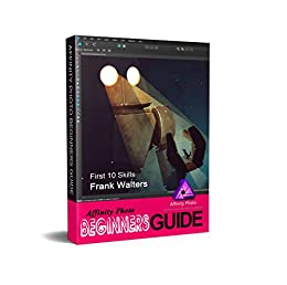 Affinity Photo Beginners Guide: First 10 Skills por Frank Walters