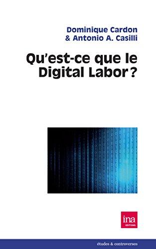 Qu'est-ce que le digital labor ?: Les enjeux de la production de valeur sur Internet et la qualification des usages numériques ordinaires comme travail. (Etudes & controverses)