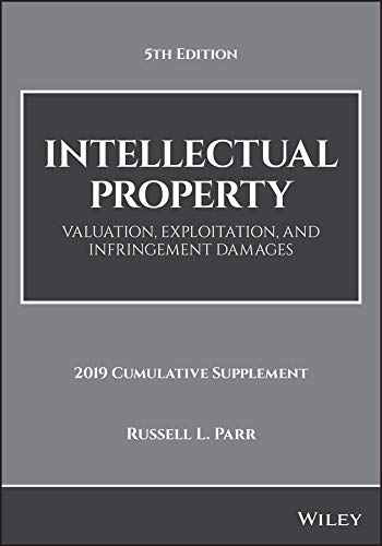 Intellectual Property, 2019 Cumulative Supplement: Valuation, Exploitation, and Infringement Damages, 2019 Cumulative Supplement (English Edition) -