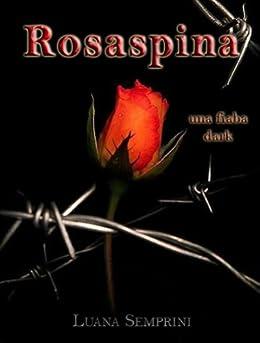 Rosaspina, una fiaba dark di [Semprini, Luana]