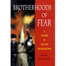 Brotherhoods of Fear: A History of Violent, Magical and Religious Organizations by Paul Elliott (1998-08-06)