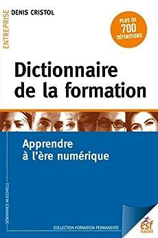 Dictionnaire de la formation: Apprendre à l'ère numérique (Formation permanente)