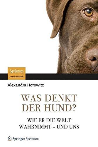 Was denkt der Hund?: Wie er die Welt wahrnimmt - und uns by Alexandra Horowitz (2012-03-08)