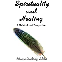 Spirituality and Healing: A Multicultural Perspective