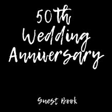 Guest Book 50th Wedding Anniversary: 50th Anniversary Guest Book (Lines For Names & Addresses, Blank Space For Advice & Comments)(V5)
