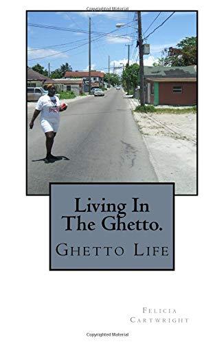 Living In The Hood.: Ghetto Life por Felicia M Cartwright