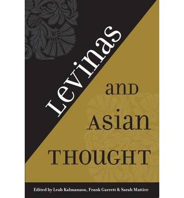 [(Levinas & Asian Thought)] [ Edited by Leah Kalmanson, Edited by Frank Garrett, Edited by Sarah Mattice ] [November, 2013]