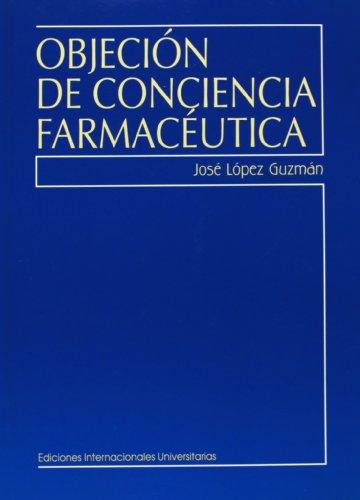 Objeción de conciencia farmacéutica (Para profesionales) por José López Guzmán