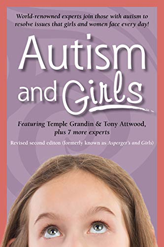 Autism and Girls: World-Renowned Experts Join Those with Autism Syndrome to Resolve Issues That Girls and Women Face Every Day! New Updated and Revised Edition (English Edition)