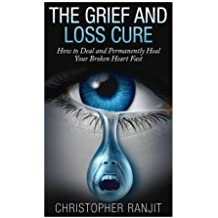 The Grief and Loss Cure - How to Deal and Permanently Heal Your Broken Heart Fast by L. W. Wilson (2014-07-24)