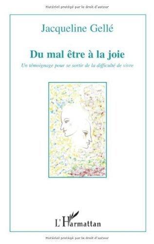 Du mal-tre  la joie : Un tmoignage pour se sortir de la difficult de vivre de Jacqueline Gell (21 avril 2009) Broch