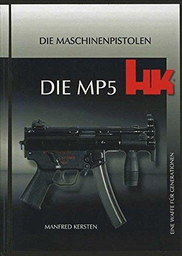 Heckler & Koch, Die MP5 - Eine Waffe für Generationen: Die Maschinenpistolen - Koch Heckler Waffen Und