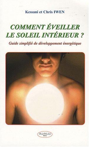 Comment éveiller le soleil intérieur ? : Guide simplifié de développement énergétique par Kessani et Chris Iwen