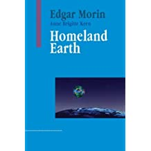 Homeland Earth : A Manifesto for the New Millennium (Advances in Systems Theory, Complexity and the Human Sciences) by Edgar Morin (1999-06-01)
