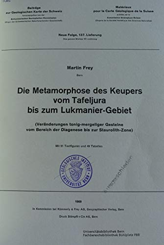 Die Metamorphose des Keupers vom Tafeljura bis zum Lukmanier-Gebiet. (Veränderungen tonig-mergeliger Gesteine vom Bereich der Diagenese bis zur Staurolith-Zone.