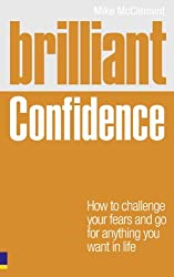 Brilliant Confidence: What Confident People Know, Say and Do (Brilliant Lifeskills)