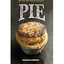 PIE RECIPES: Here is the grand coolection of pie recipes, apple pies, pie breads, pie pecans, pie crumbs, pumpkin pie and many more pie with pip (English Edition)