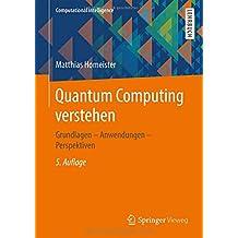 Quantum Computing verstehen: Grundlagen – Anwendungen – Perspektiven (Computational Intelligence)