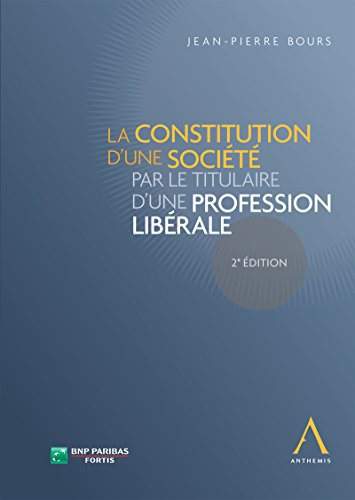 La constitution d'une société par le titulaire d'une profession libérale: (Droit belge)