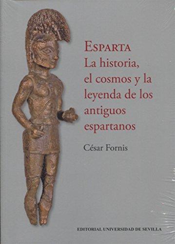 ESPARTA . LA HISTORIA, EL COSMOS Y LA LEYENDA DE LOS ANTIGUOS ESPARTANOS (Historia y Geografía)