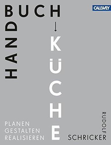 Handbuch Küche: Planen. Gestalten. Realisieren -