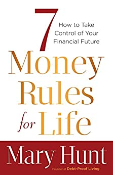 7 Money Rules for Life®: How to Take Control of Your Financial Future von [Hunt, Mary]