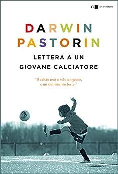 Lettera a un giovane calciatore di [Pastorin, Darwin]