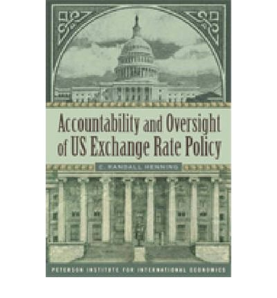 [(Accountability and Oversight of US Exchange Rate Policy )] [Author: C.Randall Henning] [Aug-2008]