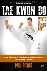 TaeKwonDo – White to Black Belt:: Your Ultimate Grading and Reference Summary Guide (TAGB, ITF Tae Kwon Do, Martial Arts)