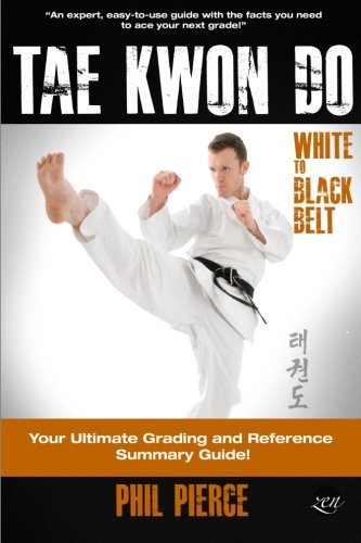 TaeKwonDo – White to Black Belt:: Your Ultimate Grading and Reference Summary Guide (TAGB, ITF Tae Kwon Do, Martial Arts) por Phil Pierce