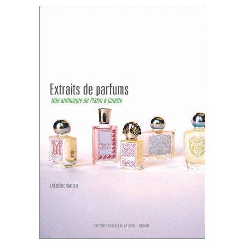 Extraits de parfums : Une anthologie de ...