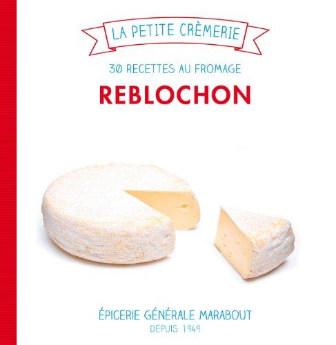 Reblochon, 30 recettes au fromage par Ilona Chovancova
