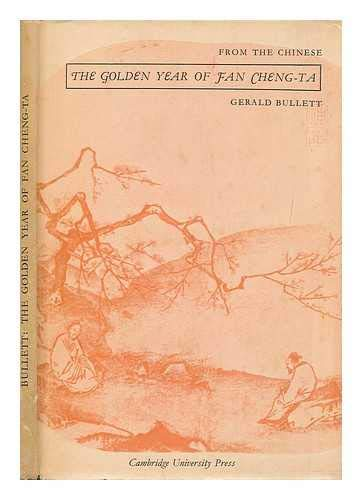 The Golden Year of Fan Cheng-Ta, a Chinese Rural Sequence Rendered Into English Verse by Gerald Bullett; with Notes and Calligraphic Decorations by Tsui Chi