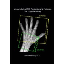 Musculoskeletal MRI Positioning and Protocols: The Upper Extremity (English Edition)