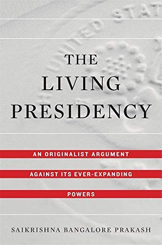 The Living Presidency: An Originalist Argument against Its Ever-Expanding Powers (English Edition)