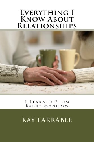 Everything I Know About Relationships: I Learned From Barry Manilow
