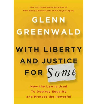 { [ WITH LIBERTY AND JUSTICE FOR SOME: HOW THE LAW IS USED TO DESTROY EQUALITY AND PROTECT THE POWERFUL ] } By Greenwald, Glenn (Author) Oct-25-2011 [ Hardcover ]