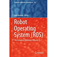 Robot Operating System: The Complete Reference