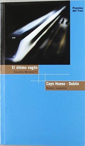 Ultimo vagon, el/ cayo hueso - Dublín (Trenes) de Eduardo Mendicutti (19 dic 2011) Tapa blanda