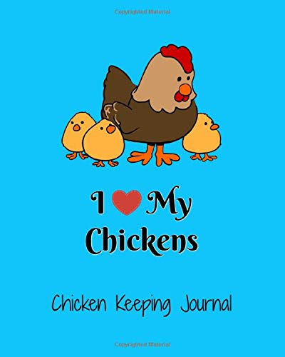 I (heart) My Chickens, Chicken Keeping Journal: Backyard Chicken Farmer Notebook, 4 Year Daily Tracker for eggs, feeding, health, water, meds, coop cleaning, shopping lists, etc.