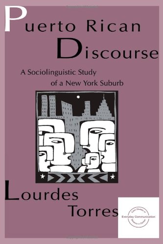 Puerto Rican Discourse: A Sociolinguistic Study of A New York Suburb (Everyday Communication)