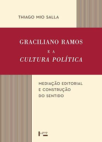 Graciliano Ramos e a Cultura Poltica. Mediao Editorial e Construo do Sentido