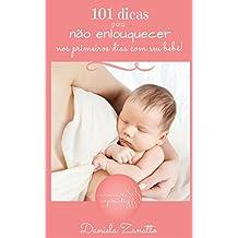 101 Dicas Para Não Enlouquecer: Nos primeiros Dias com Seu Bebê! (Portuguese Edition)