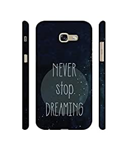 NattyCase Never Stop Dreaming Design 3D Printed Hard Back Case Cover for Samsung Galaxy A7 (2017)