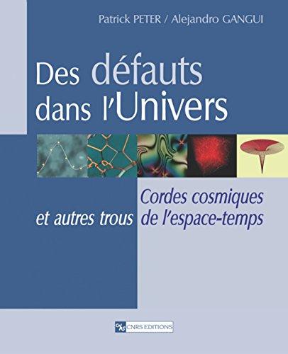 Des défauts dans l'Univers : Cordes cosmiques et autres trous de l'espace-temps par Patrick Peter