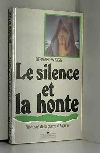 Le silence et la honte : Névroses de la guerre d'Algérie par Bernard W Sigg