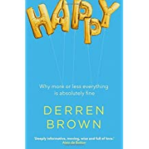 Happy: Why More or Less Everything is Absolutely Fine by Derren Brown (2016-09-22)