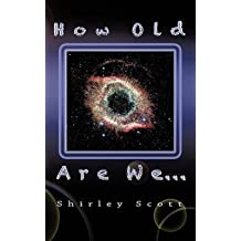 [How Old Are We] (By: Dr Shirley Scott) [published: December, 2010]