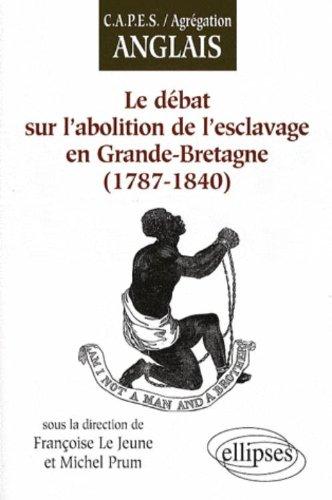 Le Debat Sur l'Abolition de l'Esclavage en Grande Bretagne 1787-1840