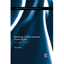 Resolving Conflicts between Human Rights: The Judge's Dilemma (Routledge Research in Human Rights Law) (English Edition)